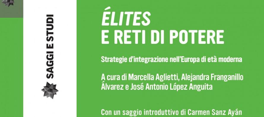 """""""Élites e reti di potere. Estrategie d'integrazione nella Europa di età moderna"""", a cura di M. Aglietti, Alejandra Franganillo e J.A. López Anguita"""