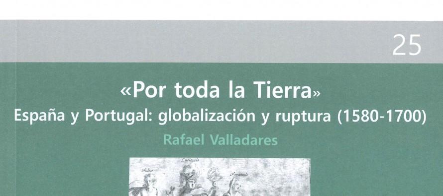 «Por toda la tierra». España y Portugal: globalización y ruptura (1580-1700) – Rafael Valladares
